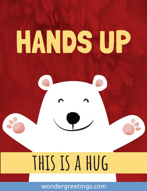 HANDS UP -  This is a hug