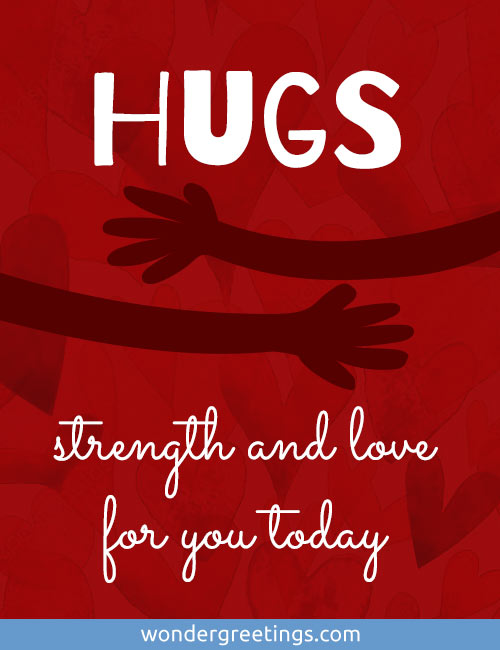 Hugs, strength and love for you today