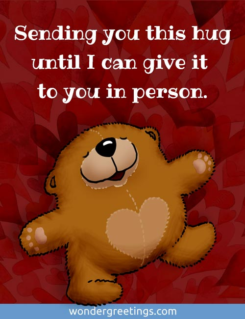 Sending you this hug until I can give it to you in person.