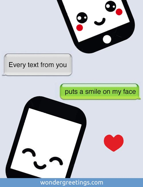 Every text from you puts a smile on my face
