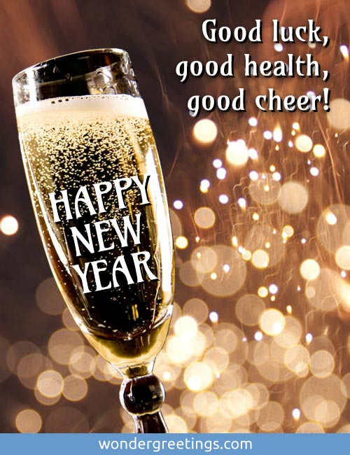 Good luck, <BR>good health,<BR>good cheer! <BR>Happy New Year