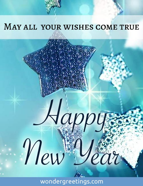 May all wishes come true. <BR>Happy New Year