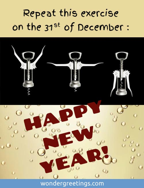 Repeat this exercise on the 31st of December.<BR>HAPPY NEW YEAR!