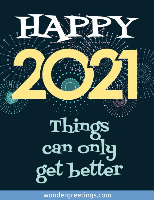 HAPPY 2021 - <BR>Things can only get better