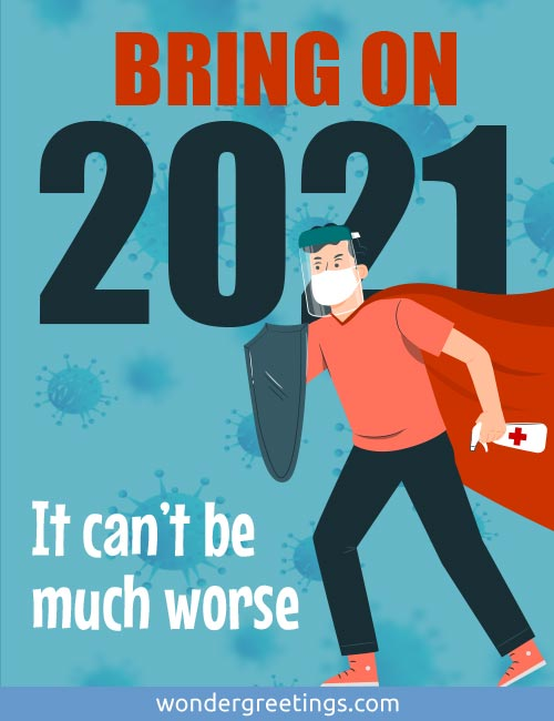 BRING ON 2021<BR>It can't be much worse.