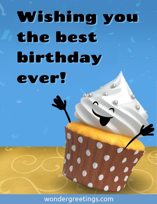 Wishing you the best birthday ever!
