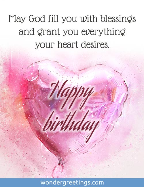 May God fill you with blessings and grant you everything your heart desires. <BR>Happy Birthday