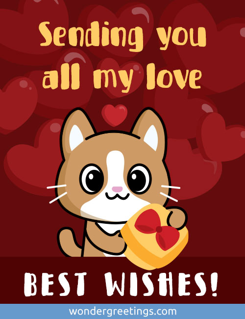 Sending you all my love. <BR>BEST WISHES!