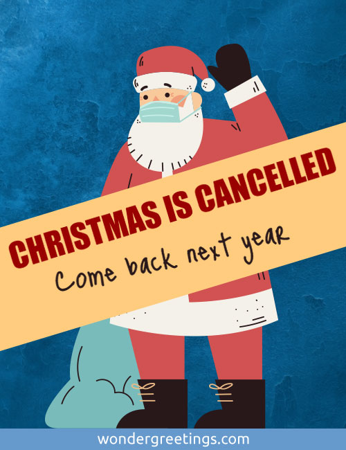 CHRISTMAS IS CANCELLED  - <BR>Come back next year
