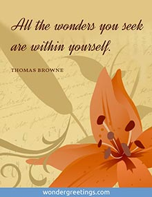 All the wonders you seek are within yourself. <BR>(Thomas Browne)