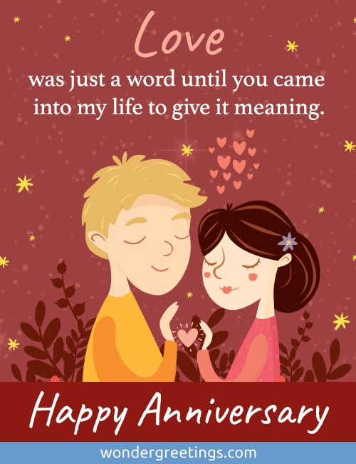 Love was just a word until you came into my life to give it meaning. <BR>Happy Anniversary