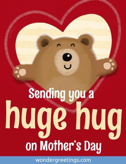 Sending you a huge hug on Mother's Day