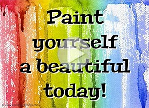Encouragment ecard. Paint yourself a beautiful today!