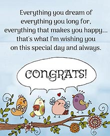 Everything you dream of,<BR>everything that makes you happy...<BR>that's what I'm wishing you<BR>on this special day and always.<BR>CONGRATS!